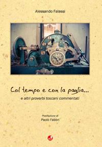 Col tempo e con la paglia... e altri proverbi toscani commentati