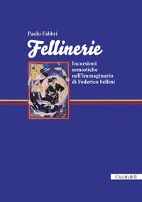 Fellinerie. Incursioni semiotiche nell'immaginario di Federico Fellini