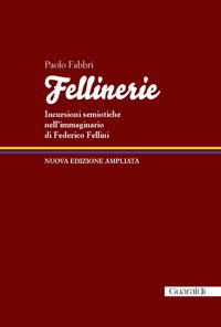 Fellinerie. Incursioni semiotiche nell'immaginario di Federico Fellini (nuova edizione)