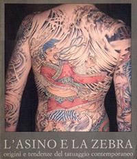 L'asino e la zebra. Origini e tendenze del tatuaggio contemporaneo