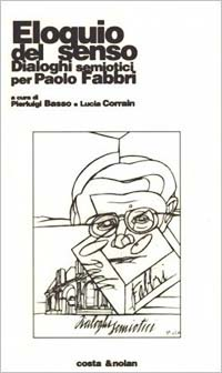 Eloquio del senso. Dialoghi semiotici per Paolo Fabbri